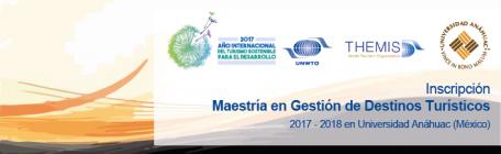 INSCRIPTION pour la maîtrise sur  la gestion des destinations touristiques Anahuac - UNWTO. Date limite: 30 Juin 2017