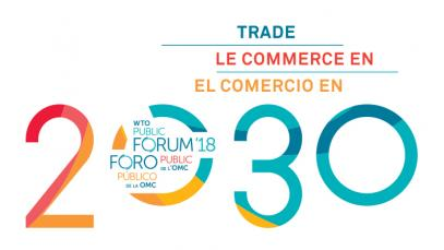 World Trade Organization (WTO) Public Forum 2018: Trade 2030