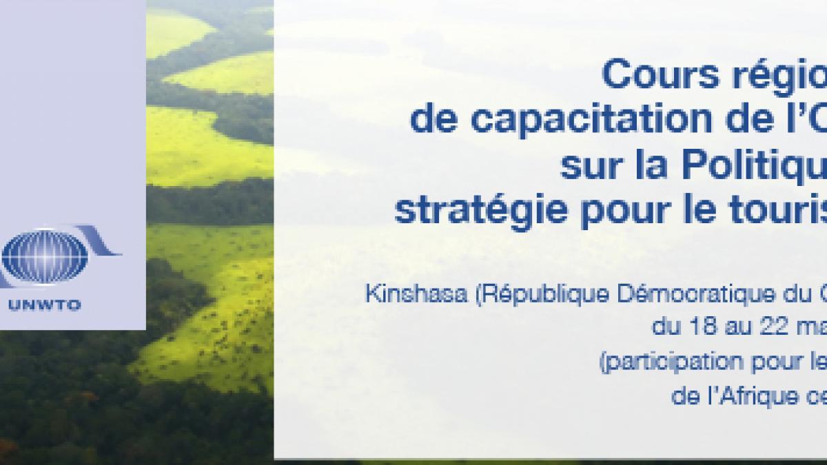 Cours régional de capacitation de l'OMT sur la politique et stratégie pour le tourisme, République Démocratique du Congo, Kinshasa, du 18 au 22 mai 2015