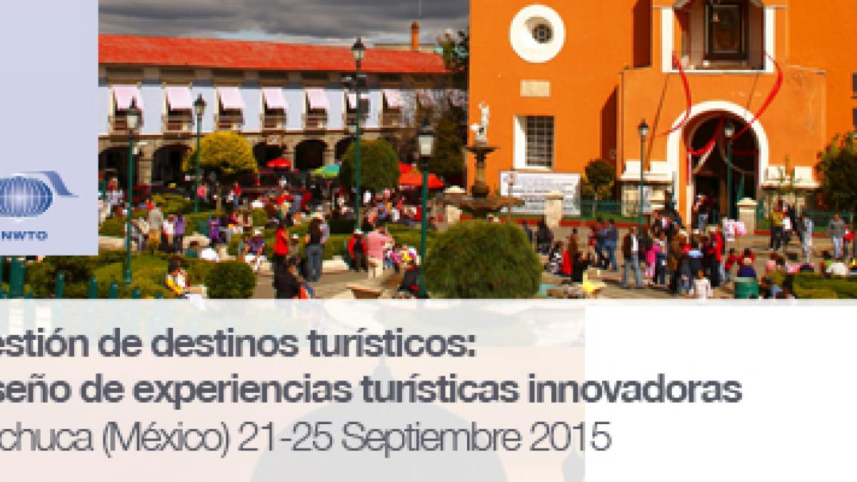 "UNWTO regional course in Mexico on ""Tourism Destination Management: design of innovative tourism experiences"" from 21st to 25thSeptember in Pachuca (Hidalgo)"