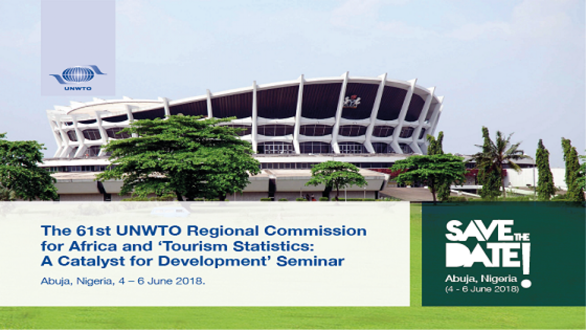 The 61st UNWTO Regional Commission For Africa And 'Tourism Statistics: A Catalyst For Development' Seminar. Abuja, Nigeria, 4 - 6 June 2018